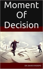 MOMENT OF DECISION by Dr. david oyedepo