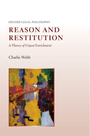 Reason and Restitution A Theory of Unjust Enrichment