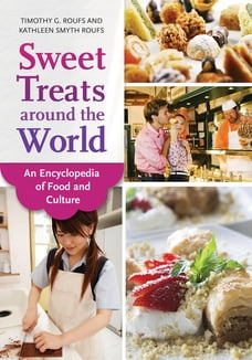 Sweet Treats around the World: An Encyclopedia of Food and Culture: An Encyclopedia of Food and…