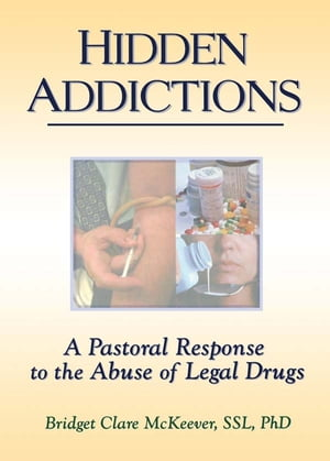 Hidden Addictions A Pastoral Response to the Abuse of Legal Drugs