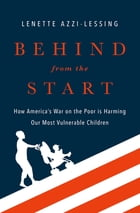 Behind from the Start: How America's War on the Poor is Harming Our Most Vulnerable Children by Lenette Azzi-Lessing