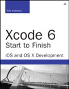 Xcode 6 Start to Finish: iOS and OS X Development by Fritz Anderson