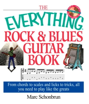 The Everything Rock & Blues Guitar Book: From Chords to Scales and Licks to Tricks, All You Need to Play Like the Greats by Marc Schonbrun