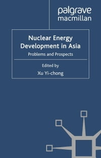 Nuclear Energy Development in Asia: Problems and Prospects