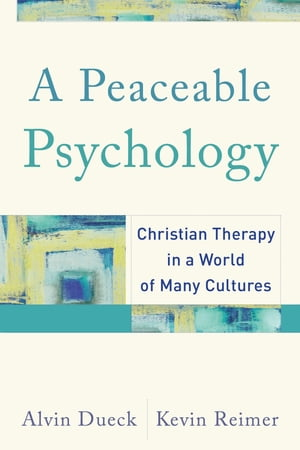 A Peaceable Psychology Christian Therapy in a World of Many Cultures