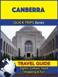 Canberra Travel Guide (Quick Trips Series): Sights, Culture, Food, Shopping & Fun