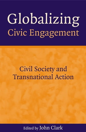 Globalizing Civic Engagement Civil Society and Transnational Action
