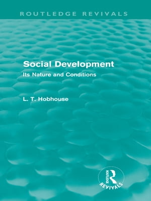 Social Development (Routledge Revivals) Its Nature and Conditions