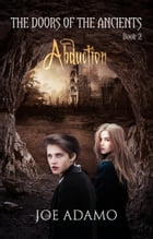 Abduction: The Doors of the Ancients, Book 2