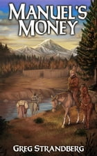 Manuel's Money: Mountain Man Series, #10 by Greg Strandberg