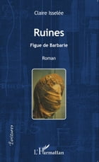 Ruines: Figue de Barbarie - Roman by Claire Isselée