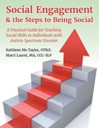 Social Engagement & the Steps to Being Social: A Practical Guide for Teaching Social Skills to Individuals with Autism Spectrum Disorder by Kathleen Taylor, OTR/L