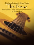 The Art of the Acoustic Blues Guitar: The Basics by Woody Mann