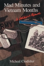 Mad Minutes and Vietnam Months: A Soldier's Memoir by Micheal Clodfelter