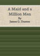 A Maid and a Million Men By James G. Dunton by Cbook