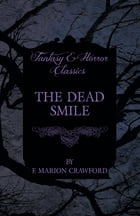 The Dead Smile (Fantasy and Horror Classics) by F. Marion Crawford