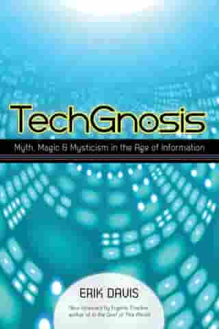 TechGnosis: Myth, Magic, and Mysticism in the Age of Information by Erik Davis