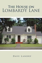 The House on Lombardy Lane by Dave Landry