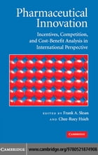 Pharmaceutical Innovation: Incentives, Competition, and Cost-Benefit Analysis in International…