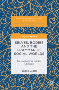 Selves, Bodies and the Grammar of Social Worlds: Reimagining Social Change