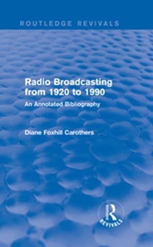Routledge Revivals: Radio Broadcasting from 1920 to 1990 (1991) An Annotated Bibliography