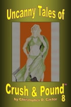 Uncanny Tales of Crush and Pound 8 by Christopher D. Carter