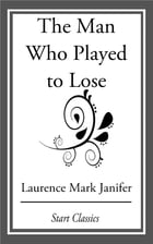 The Man Who Played to Lose by Laurence Mark Janifer