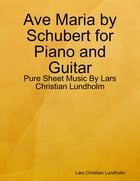 Ave Maria by Schubert for Piano and Guitar - Pure Sheet Music By Lars Christian Lundholm by Lars Christian Lundholm