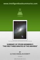 """Summary of Steven Weinberg's """"The First Three Minutes of the Universe"""" by Ultano Kindelan Everett"""
