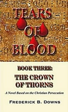 Tears of Blood Book Three: The Crown of Thorns by Frederick Downs
