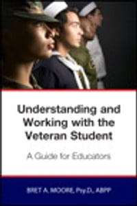 Understanding and Working wiith the Veteran Student: A Guide for Educators