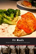 Fit Meals: Recipes to help you achieve your fitness goals by The Body Journey