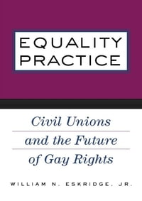 Equality Practice: Civil Unions and the Future of Gay Rights