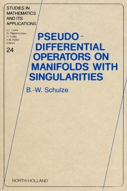 Book Pseudo-Differential Operators on Manifolds with Singularities by Schulze, B. -W.