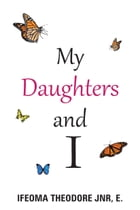 My Daughters and I by IFEOMA THEODORE JNR, E.