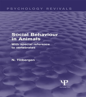 Social Behaviour in Animals (Psychology Revivals): With Special Reference to Vertebrates by N. Tinbergen