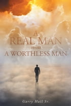 A Real Man versus a Worthless Man by Garry Hall Sr.