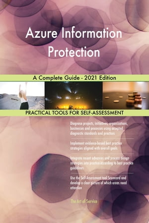 Azure Information Protection A Complete Guide - 2021 Edition by Gerardus Blokdyk