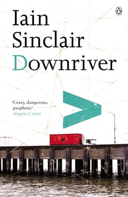 Book Downriver by Iain Sinclair