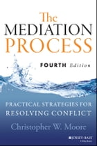 The Mediation Process: Practical Strategies for Resolving Conflict by Christopher W. Moore