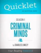 Quicklet on Criminal Minds Season 1 (CliffsNotes-like Summary, Analysis, and Commentary) by Charles  Limley