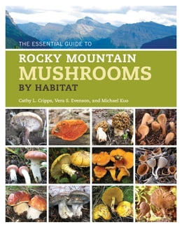 Book The Essential Guide to Rocky Mountain Mushrooms by Habitat by Cathy Cripps