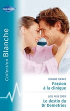 Passion à la clinique-Le destin du Dr Demetrios (Harlequin Blanche) by Dianne Drake