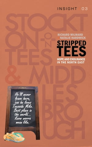 Stripped Tees: Endurance and Hope in the North East by Natalie Hardwick