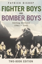 Fighter Boys and Bomber Boys: Saving Britain 1940-1945 by Patrick Bishop