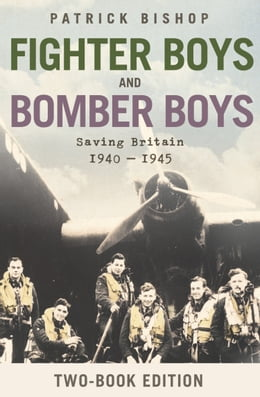 Book Fighter Boys and Bomber Boys: Saving Britain 1940-1945 by Patrick Bishop