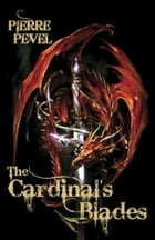 The Cardinal's Blades by Pierre Pevel