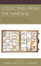 Collecting from the Margins: Material Culture in a Latin American Context