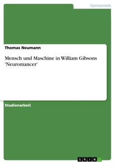 Mensch und Maschine in William Gibsons 'Neuromancer'