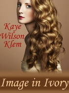 IMAGE IN IVORY by Kaye Wilson Klem